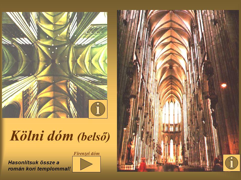 Kölni dóm (belső) Hasonlítsuk össze a román kori templommal! Firenzei dóm