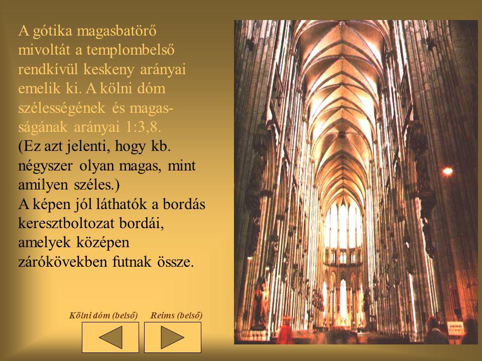 Kölni dóm (belső) A gótika magasbatörő mivoltát a templombelső rendkívül keskeny arányai emelik ki.