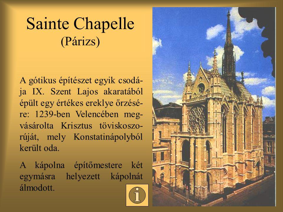 Sainte Chapelle (Párizs) A gótikus építészet egyik csodá- ja IX.