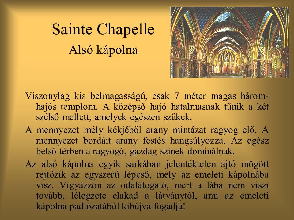 Sainte Chapelle Alsó kápolna Viszonylag kis belmagasságú, csak 7 méter magas három- hajós templom.
