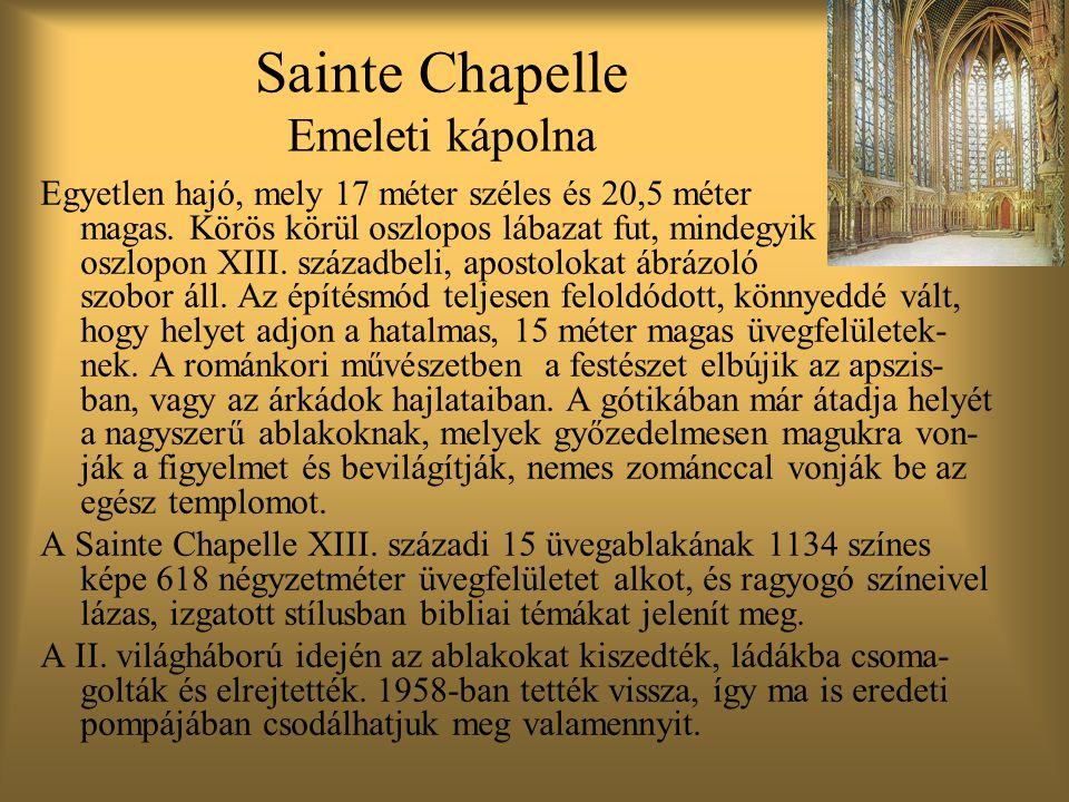 Sainte Chapelle Emeleti kápolna Egyetlen hajó, mely 17 méter széles és 20,5 méter magas.