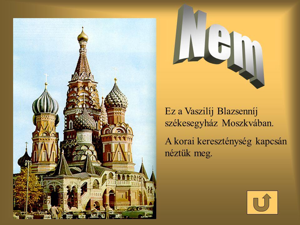 Ez a Vaszilíj Blazsenníj székesegyház Moszkvában. A korai kereszténység kapcsán néztük meg.