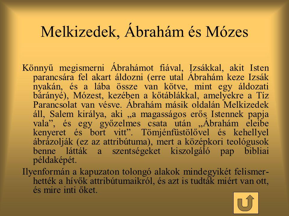 Könnyű megismerni Ábrahámot fiával, Izsákkal, akit Isten parancsára fel akart áldozni (erre utal Ábrahám keze Izsák nyakán, és a lába össze van kötve, mint egy áldozati bárányé), Mózest, kezében a kőtáblákkal, amelyekre a Tíz Parancsolat van vésve.