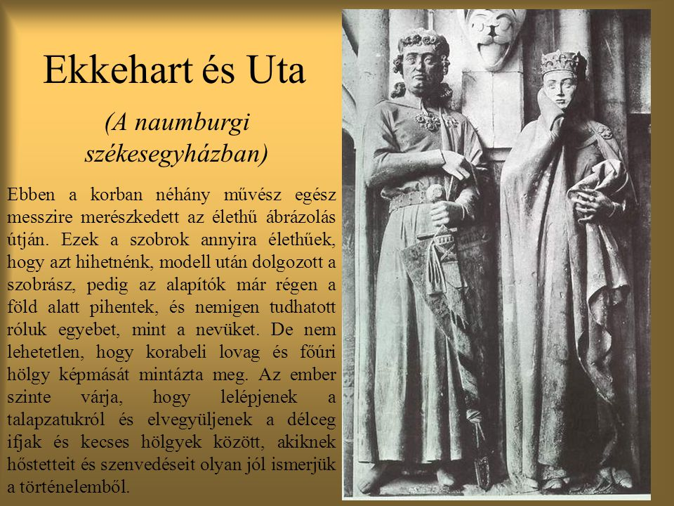 Ekkehart és Uta (A naumburgi székesegyházban) Ebben a korban néhány művész egész messzire merészkedett az élethű ábrázolás útján.