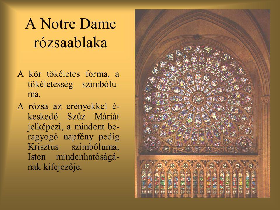 A Notre Dame rózsaablaka A kör tökéletes forma, a tökéletesség szimbólu- ma.