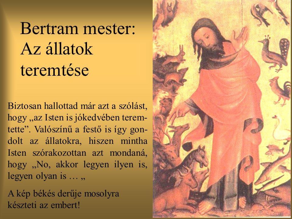 """Az állatok teremtése Bertram mester: Biztosan hallottad már azt a szólást, hogy """"az Isten is jókedvében terem- tette ."""