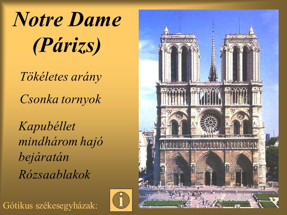 Notre Dame (Párizs) Tökéletes arány Csonka tornyok Kapubéllet mindhárom hajó bejáratán Rózsaablakok Gótikus székesegyházak: