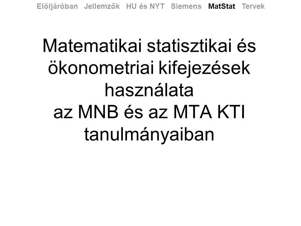 Matematikai statisztikai és ökonometriai kifejezések használata az MNB és az MTA KTI tanulmányaiban Elöljáróban Jellemzők HU és NYT Siemens MatStat Tervek