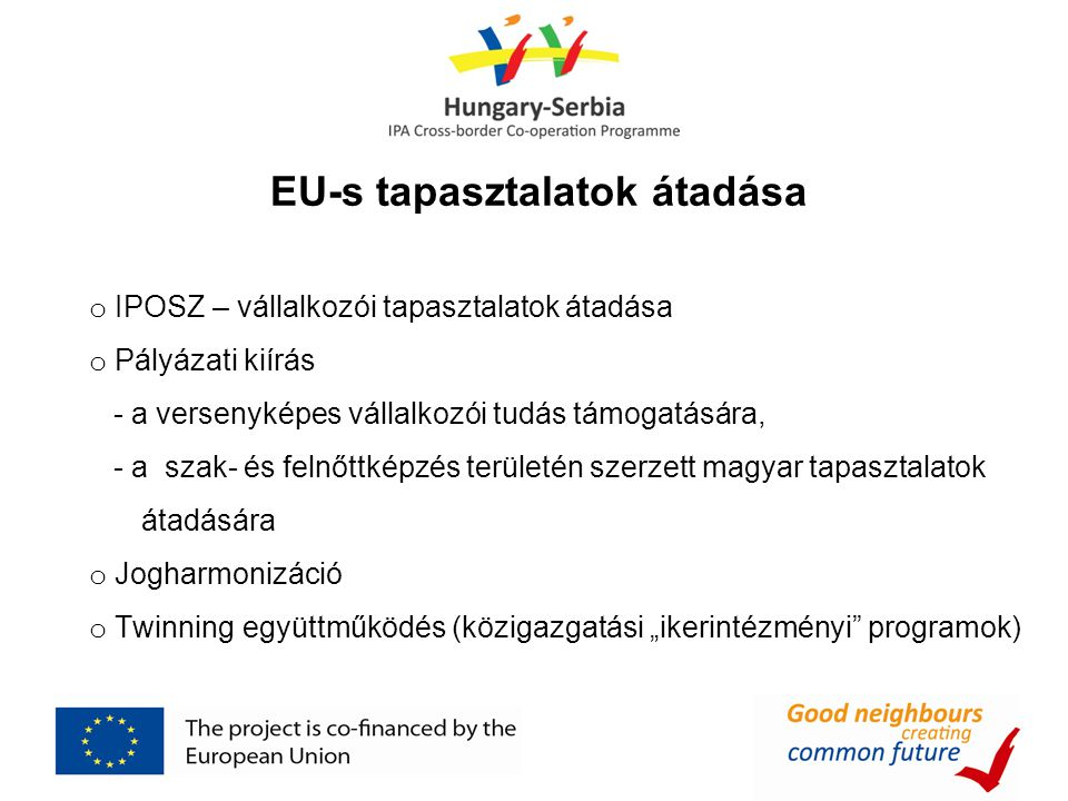 EU-s tapasztalatok átadása o IPOSZ – vállalkozói tapasztalatok átadása o Pályázati kiírás - a versenyképes vállalkozói tudás támogatására, - a szak- é