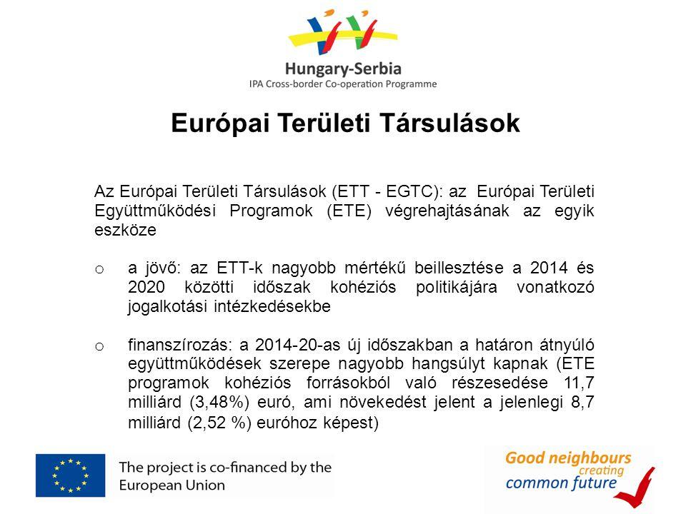 Európai Területi Társulások Az Európai Területi Társulások (ETT - EGTC): az Európai Területi Együttműködési Programok (ETE) végrehajtásának az egyik e
