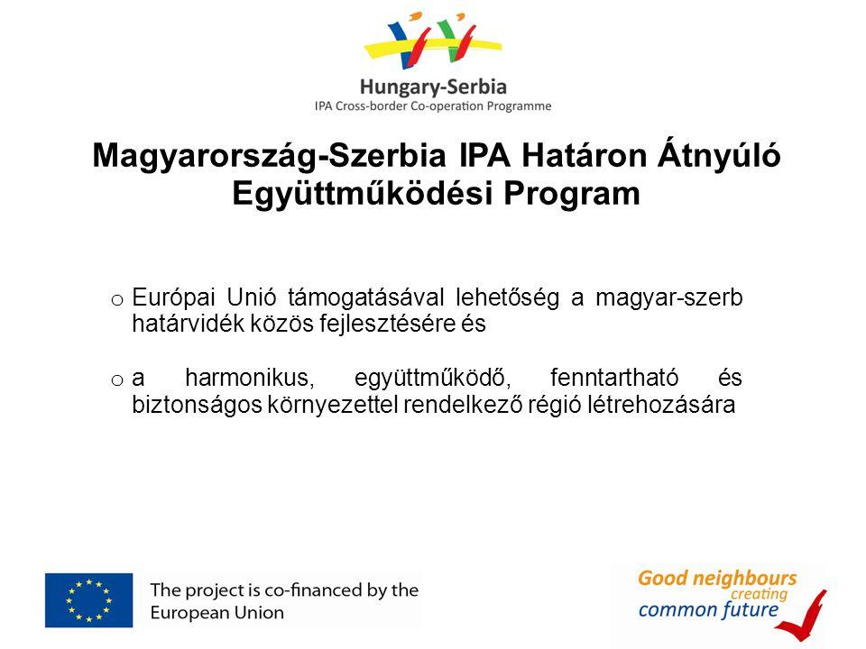 Magyarország-Szerbia IPA Határon Átnyúló Együttműködési Program o Európai Unió támogatásával lehetőség a magyar-szerb határvidék közös fejlesztésére é