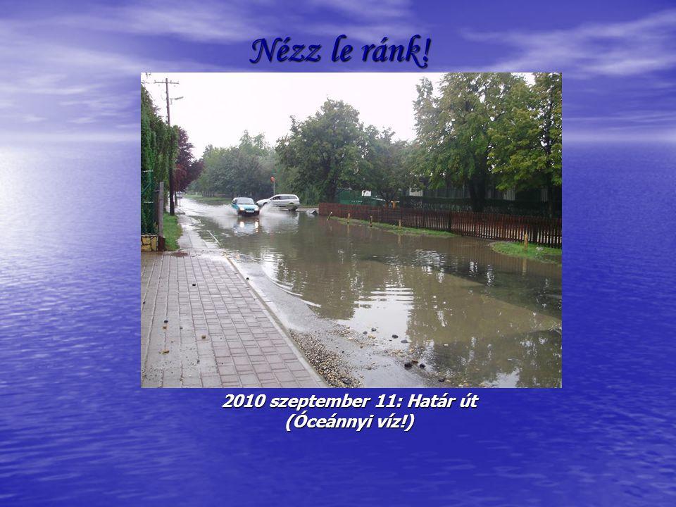Mikor fejlődünk már? 2010 szeptember 11: Határ út (Óceánnyi víz!)