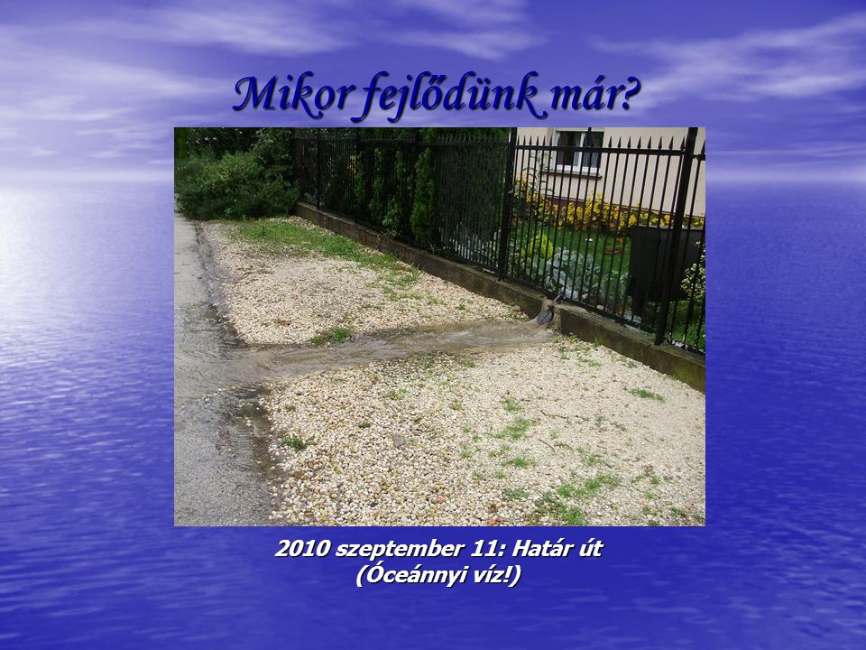 Mikor fejlődünk már 2010 szeptember 11: Határ út (Óceánnyi víz!)