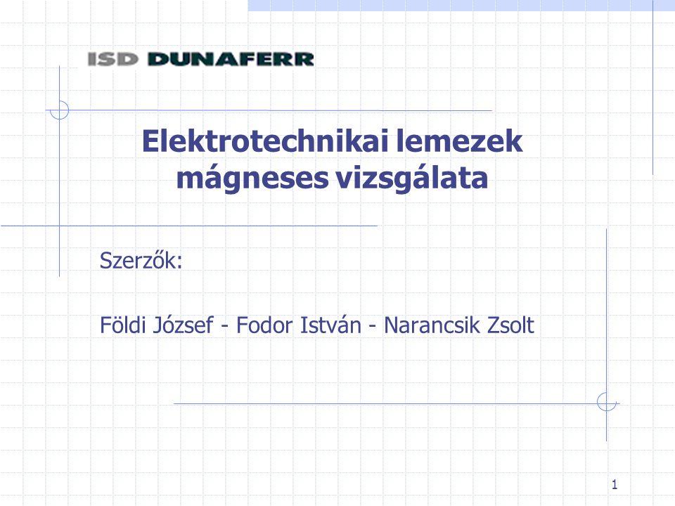1 Elektrotechnikai lemezek mágneses vizsgálata Szerzők: Földi József - Fodor István - Narancsik Zsolt