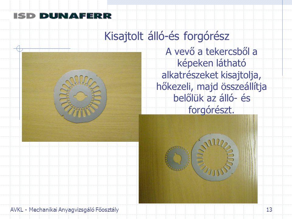 AVKL - Mechanikai Anyagvizsgáló Főosztály 13 Kisajtolt álló-és forgórész A vevő a tekercsből a képeken látható alkatrészeket kisajtolja, hőkezeli, maj