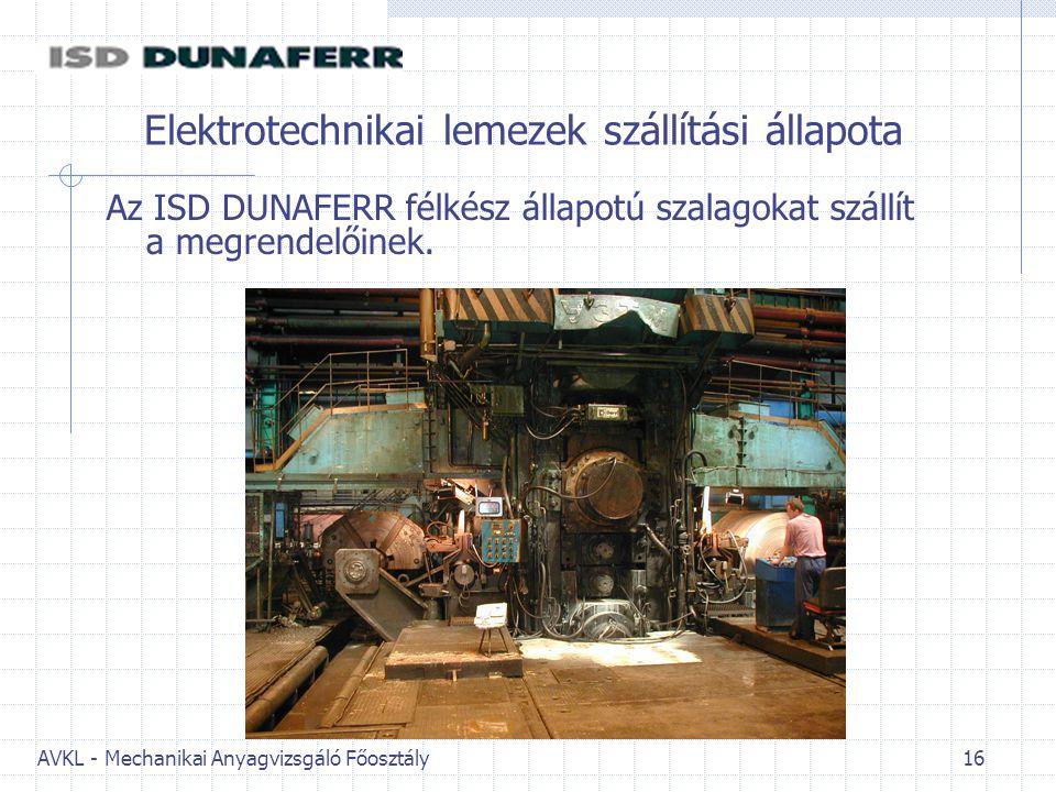 AVKL - Mechanikai Anyagvizsgáló Főosztály 16 Elektrotechnikai lemezek szállítási állapota Az ISD DUNAFERR félkész állapotú szalagokat szállít a megren
