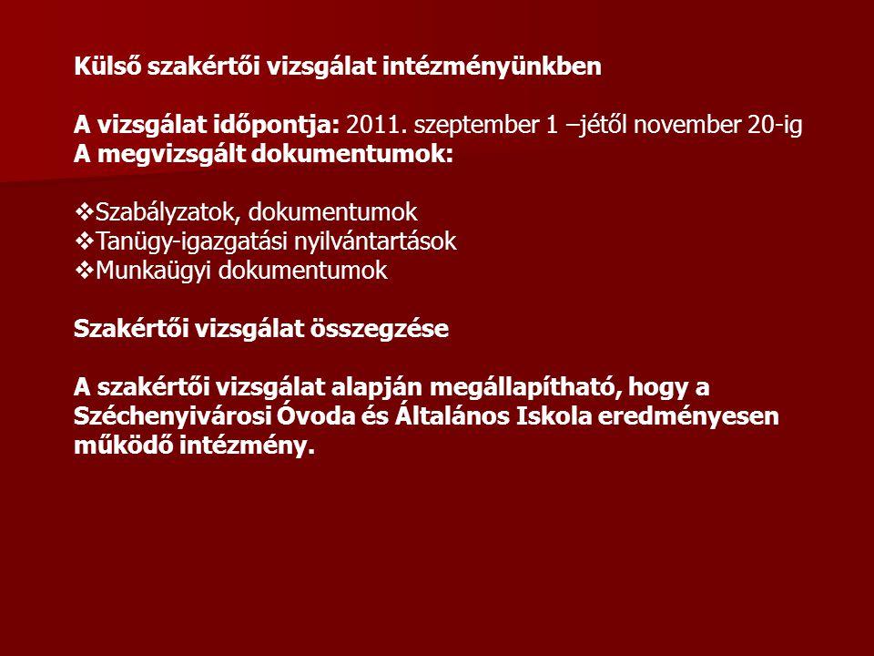 Külső szakértői vizsgálat intézményünkben A vizsgálat időpontja: 2011. szeptember 1 –jétől november 20-ig A megvizsgált dokumentumok:  Szabályzatok,