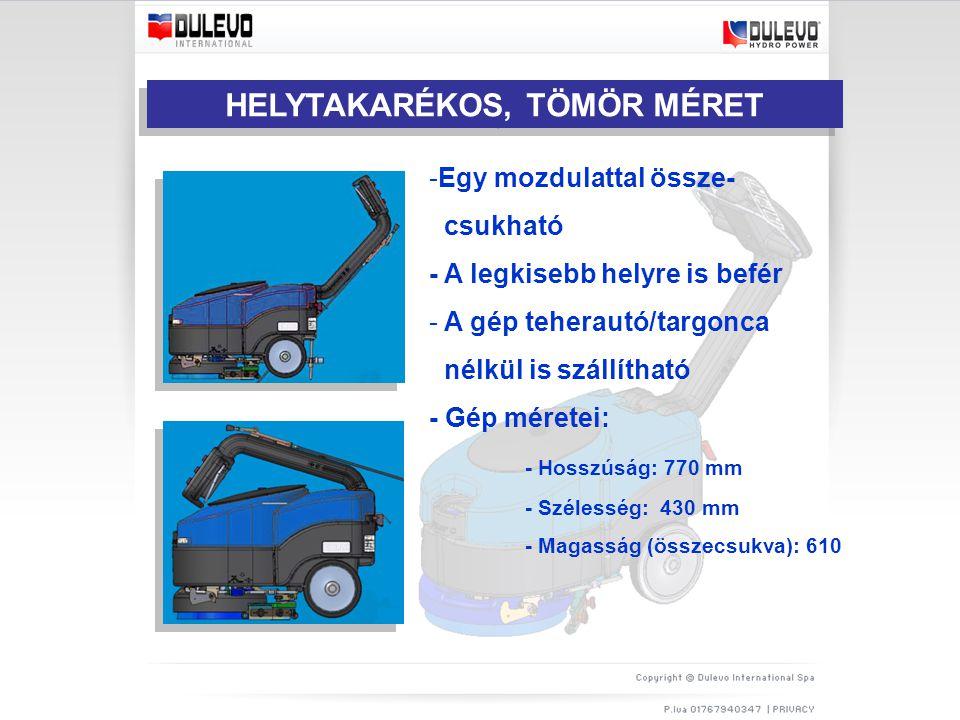 HELYTAKARÉKOS, TÖMÖR MÉRET -Egy mozdulattal össze- csukható - A legkisebb helyre is befér - A gép teherautó/targonca nélkül is szállítható - Gép méretei: - Hosszúság: 770 mm - Szélesség: 430 mm - Magasság (összecsukva): 610