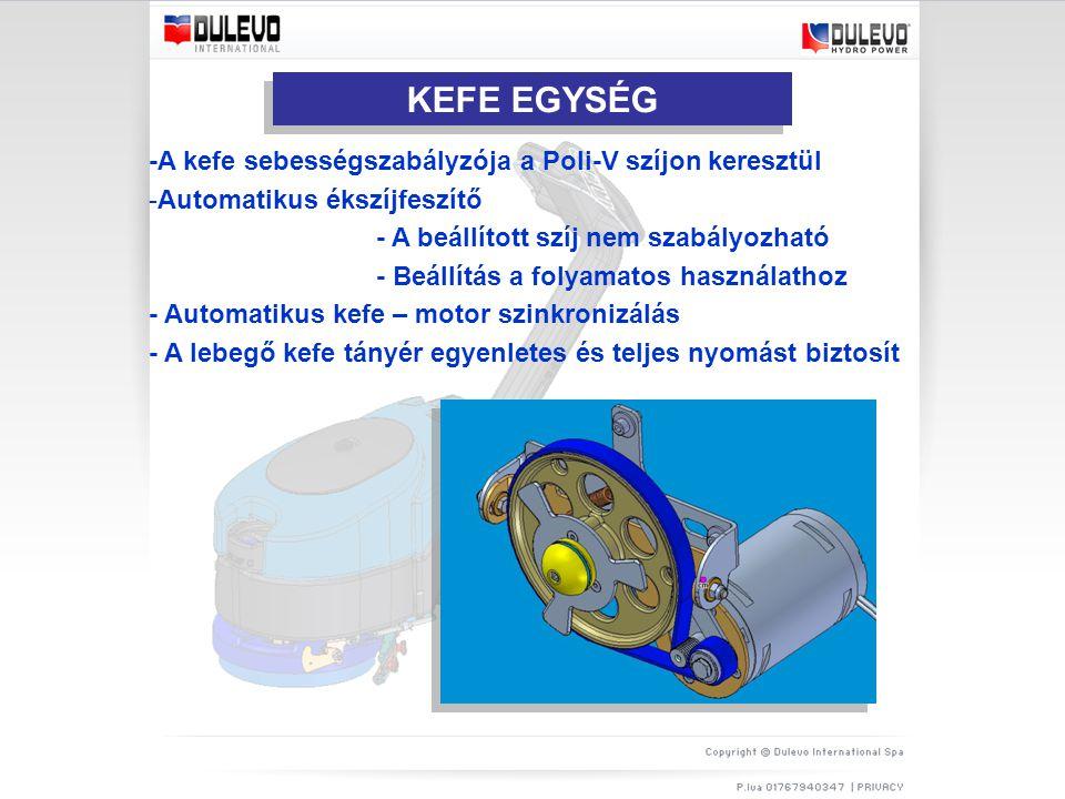KEFE EGYSÉG -A kefe sebességszabályzója a Poli-V szíjon keresztül -Automatikus ékszíjfeszítő - A beállított szíj nem szabályozható - Beállítás a folyamatos használathoz - Automatikus kefe – motor szinkronizálás - A lebegő kefe tányér egyenletes és teljes nyomást biztosít