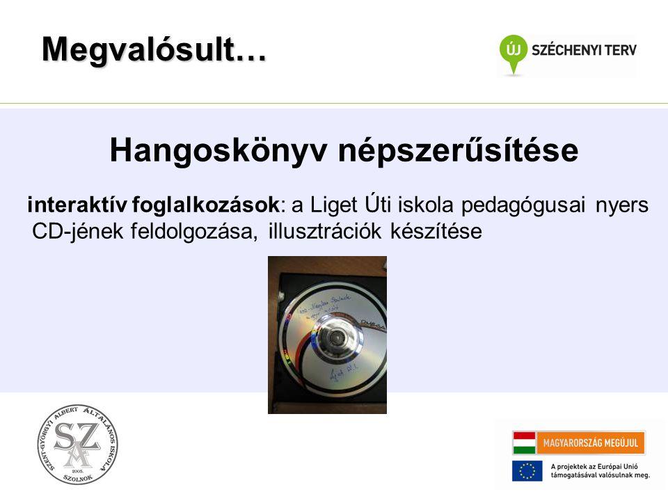Hangoskönyv népszerűsítése interaktív foglalkozások: a Liget Úti iskola pedagógusai nyers CD-jének feldolgozása, illusztrációk készítése Megvalósult…