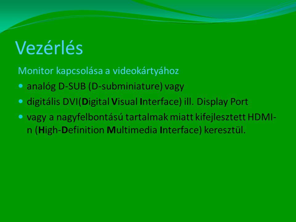 Vezérlés Monitor kapcsolása a videokártyához  analóg D-SUB (D-subminiature) vagy  digitális DVI(Digital Visual Interface) ill.