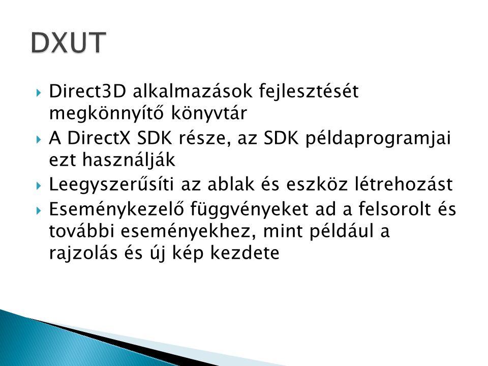  Direct3D alkalmazások fejlesztését megkönnyítő könyvtár  A DirectX SDK része, az SDK példaprogramjai ezt használják  Leegyszerűsíti az ablak és eszköz létrehozást  Eseménykezelő függvényeket ad a felsorolt és további eseményekhez, mint például a rajzolás és új kép kezdete