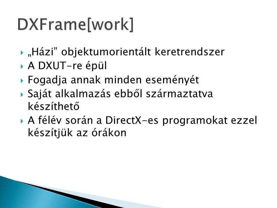 """ """"Házi objektumorientált keretrendszer  A DXUT-re épül  Fogadja annak minden eseményét  Saját alkalmazás ebből származtatva készíthető  A félév során a DirectX-es programokat ezzel készítjük az órákon"""