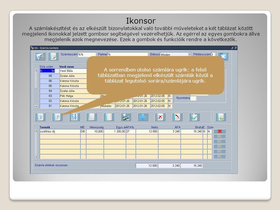 Ikonsor A számlakészítést és az elkészült bizonylatokkal való további műveleteket a két táblázat között megjelenő ikonokkal jelzett gombsor segítségével vezérelhetjük.