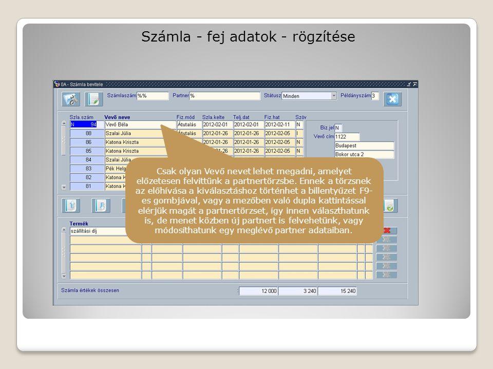 Számla - fej adatok - rögzítése Csak olyan Vevő nevet lehet megadni, amelyet előzetesen felvittünk a partnertörzsbe.