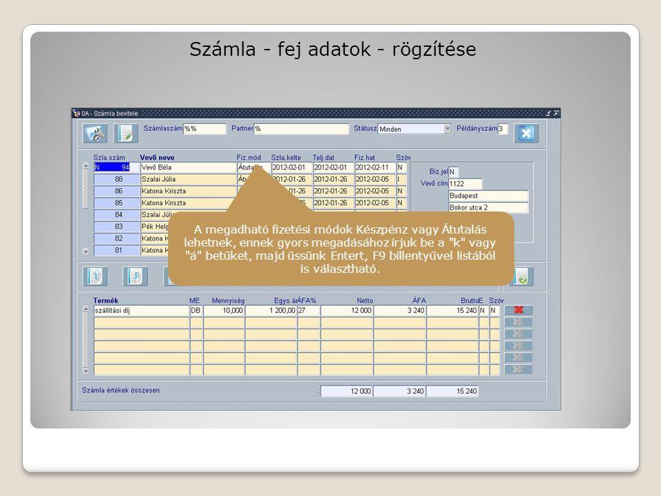 Számla - fej adatok - rögzítése Ezek a dátumok értelemszerűen a számla keltének, teljesítési dátumának és fizetési határidejének a megadására szolgál.