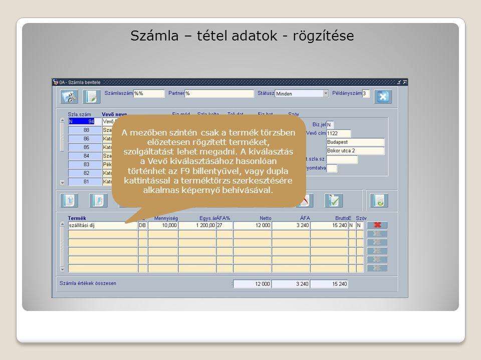 Számla – tétel adatok - rögzítése A mezőben szintén csak a termék törzsben előzetesen rögzített terméket, szolgáltatást lehet megadni.