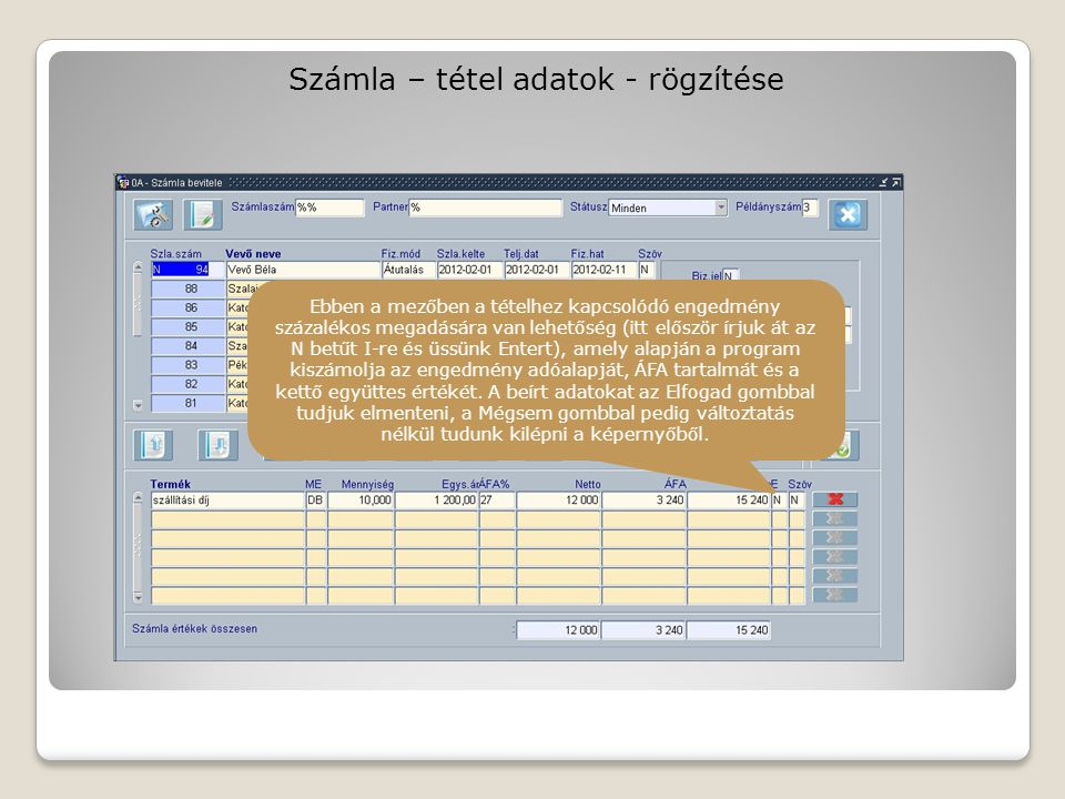 Számla – tétel adatok - rögzítése Ebben a mezőben a tételhez kapcsolódó engedmény százalékos megadására van lehetőség (itt először írjuk át az N betűt I-re és üssünk Entert), amely alapján a program kiszámolja az engedmény adóalapját, ÁFA tartalmát és a kettő együttes értékét.