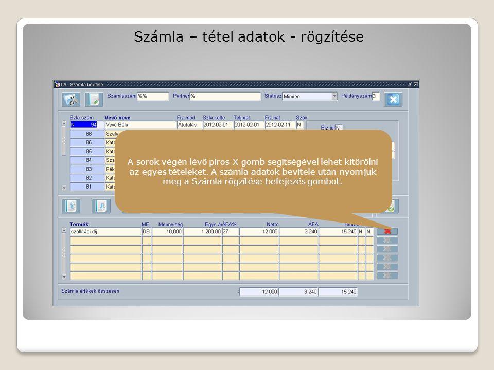 Számla – tétel adatok - rögzítése A sorok végén lévő piros X gomb segítségével lehet kitörölni az egyes tételeket.