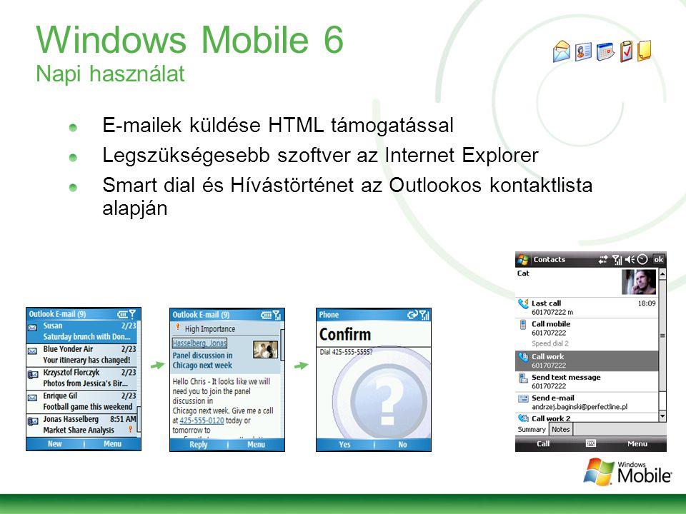 Windows Mobile 6 Napi használat E-mailek küldése HTML támogatással Legszükségesebb szoftver az Internet Explorer Smart dial és Hívástörténet az Outlookos kontaktlista alapján