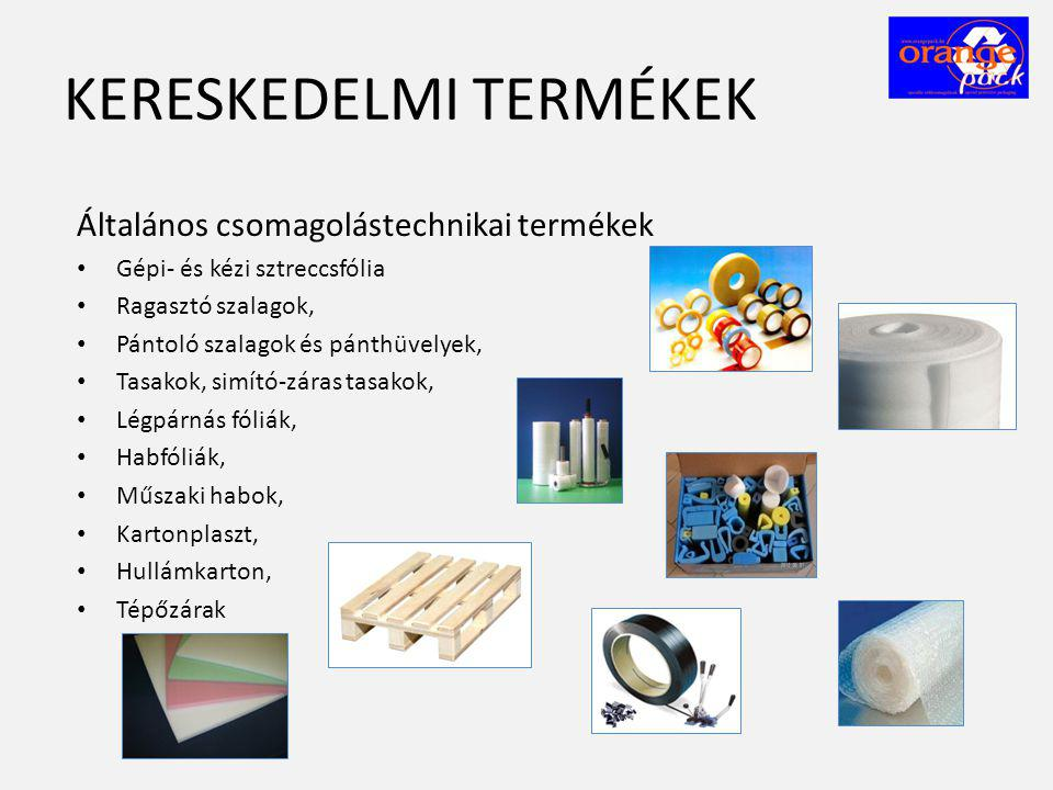 KERESKEDELMI TERMÉKEK Általános csomagolástechnikai termékek • Gépi- és kézi sztreccsfólia • Ragasztó szalagok, • Pántoló szalagok és pánthüvelyek, •