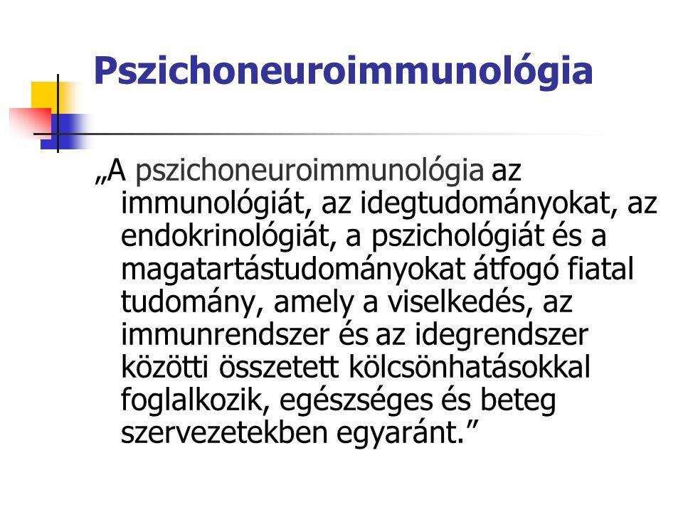 """Pszichoneuroimmunológia """"A pszichoneuroimmunológia az immunológiát, az idegtudományokat, az endokrinológiát, a pszichológiát és a magatartástudományokat átfogó fiatal tudomány, amely a viselkedés, az immunrendszer és az idegrendszer közötti összetett kölcsönhatásokkal foglalkozik, egészséges és beteg szervezetekben egyaránt."""