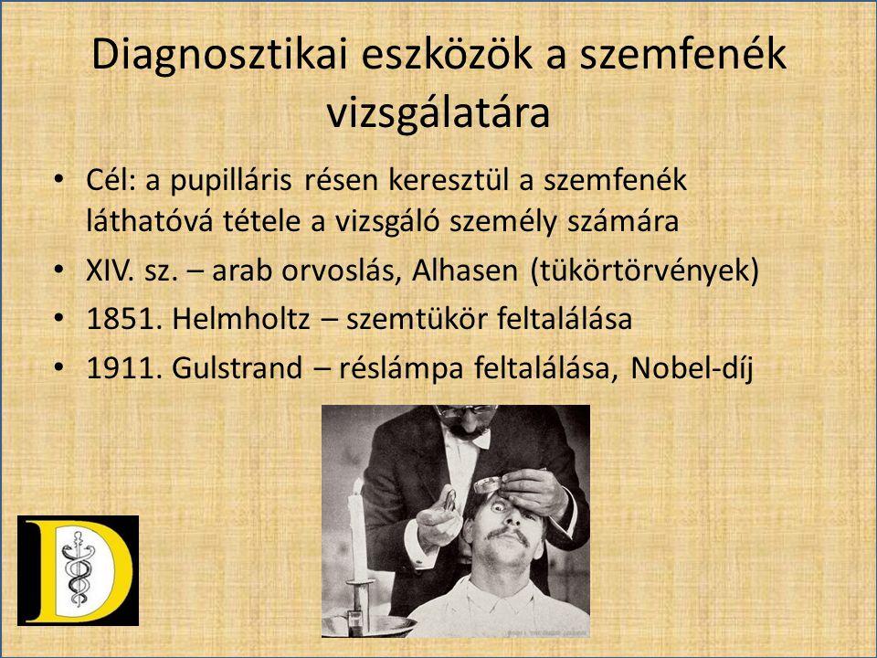 Diagnosztikai eszközök a szemfenék vizsgálatára • Cél: a pupilláris résen keresztül a szemfenék láthatóvá tétele a vizsgáló személy számára • XIV. sz.