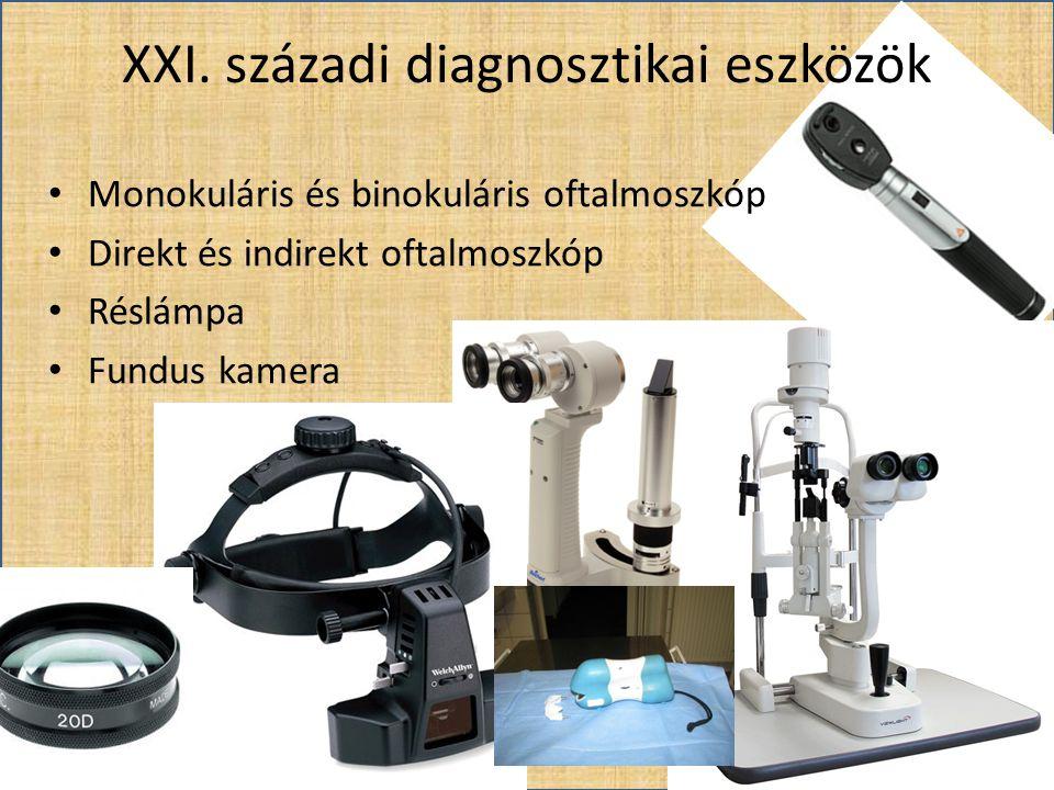 XXI. századi diagnosztikai eszközök • Monokuláris és binokuláris oftalmoszkóp • Direkt és indirekt oftalmoszkóp • Réslámpa • Fundus kamera