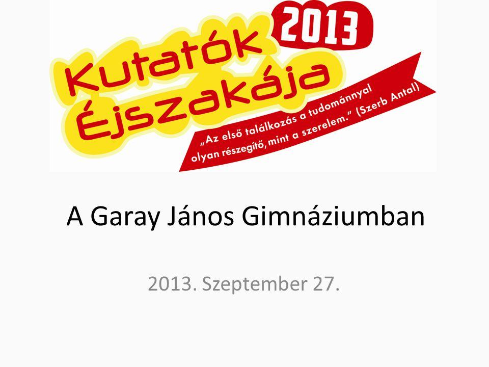 A Garay János Gimnáziumban 2013. Szeptember 27.