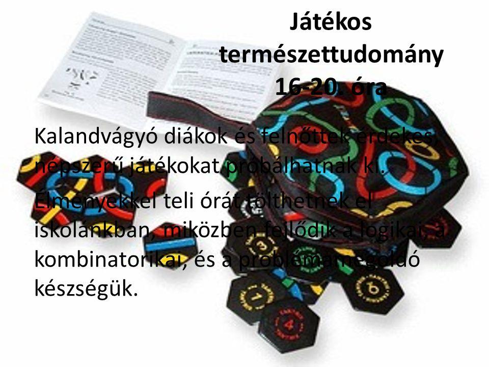 Játékos természettudomány 16-20. óra Kalandvágyó diákok és felnőttek érdekes, népszerű játékokat próbálhatnak ki. Élményekkel teli órát tölthetnek el