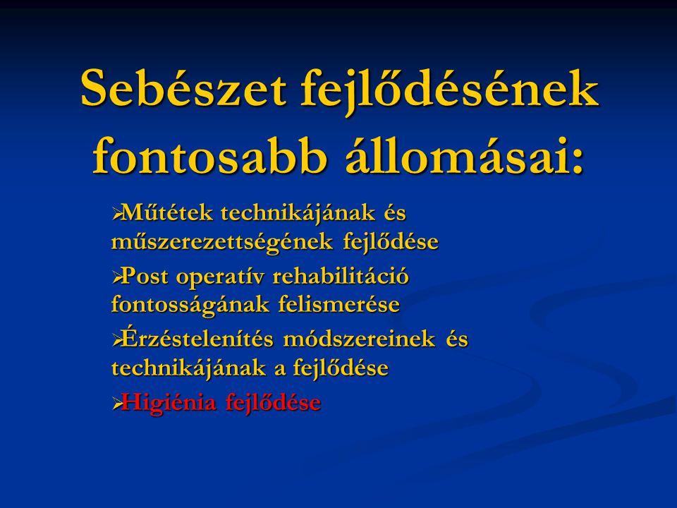 """Sebészeti higiénia történetének fontosabb állomásai  1786 - Lyon, Hotel Dieu  1879 - Billroth  1841 - amputációk 60%-a letális kimenetelű  1874 - sebek 80%-ban """"korházi üszög -vel fertőzött (müncheni adat)  1847 - Semmelweis"""