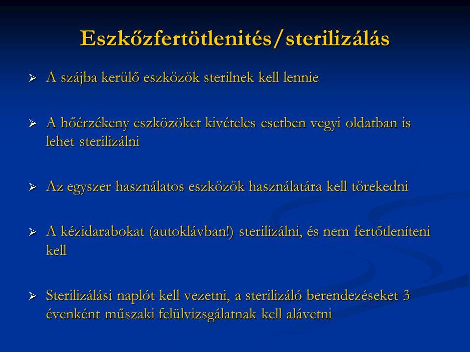 Eszkőzfertötlenités/sterilizálás  A szájba kerülő eszközök sterilnek kell lennie  A hőérzékeny eszközöket kivételes esetben vegyi oldatban is lehet sterilizálni  Az egyszer használatos eszközök használatára kell törekedni  A kézidarabokat (autoklávban!) sterilizálni, és nem fertőtleníteni kell  Sterilizálási naplót kell vezetni, a sterilizáló berendezéseket 3 évenként műszaki felülvizsgálatnak kell alávetni