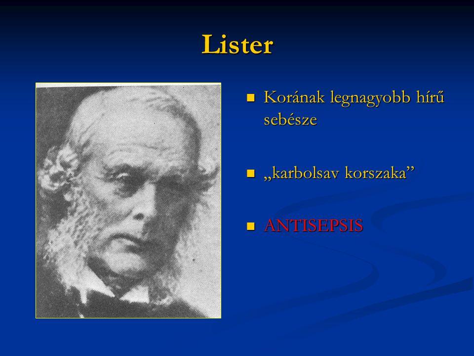 """Lister  Korának legnagyobb hírű sebésze  """"karbolsav korszaka  ANTISEPSIS"""