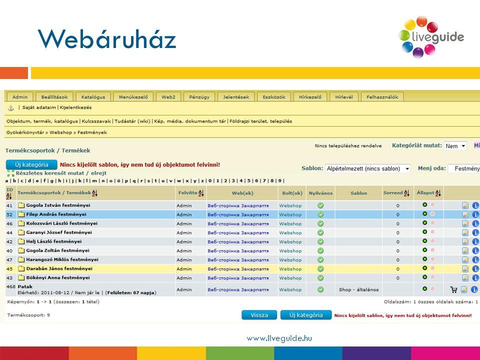 Webáruház www.liveguide.hu  Helyi termékek, térképek, könyvek, ajándékok értékesítése  Önállóan paraméterezhető: korlátlan termék- és kategórialétre