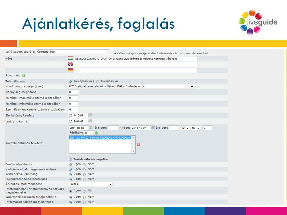 Ajánlatkérés, foglalás  Árukosaras, online foglalási lehetőség  Csomagok összeállításánál elő és utókalkuláció  Az adatok közvetlenül átadhatóak a