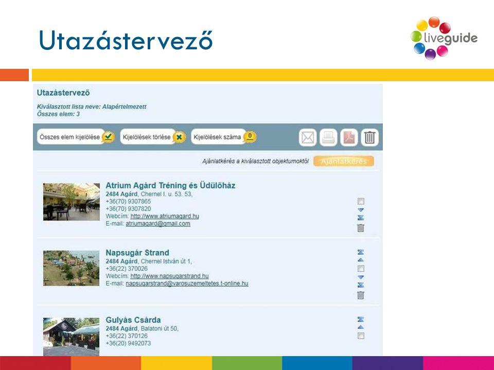 Utazástervező www.liveguide.hu  Bármilyen elem beválogatható (látnivaló, szálláshely, gasztronómia, szabadidő, program)  Kijelölhető, törölhető elem