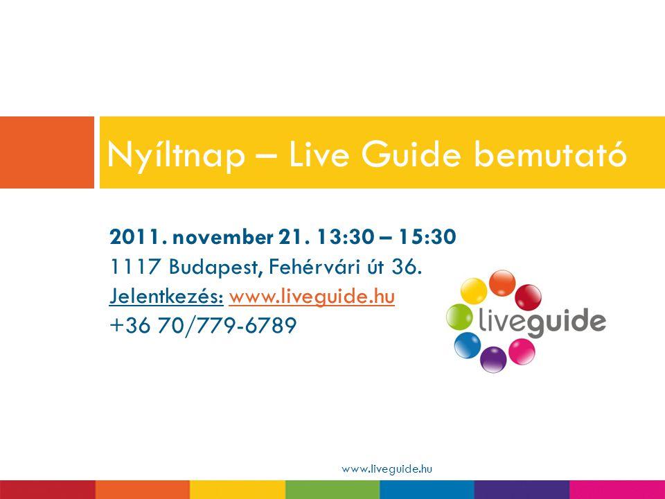 2011. november 21. 13:30 – 15:30 1117 Budapest, Fehérvári út 36. Jelentkezés: www.liveguide.huwww.liveguide.hu +36 70/779-6789 Nyíltnap – Live Guide b