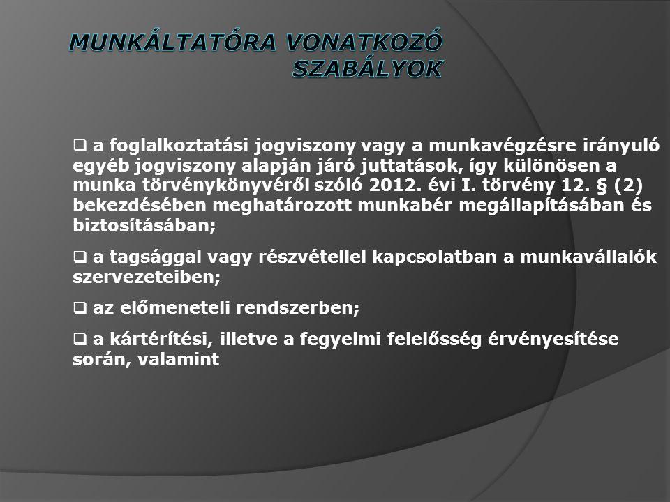  a foglalkoztatási jogviszony vagy a munkavégzésre irányuló egyéb jogviszony alapján járó juttatások, így különösen a munka törvénykönyvéről szóló 2012.