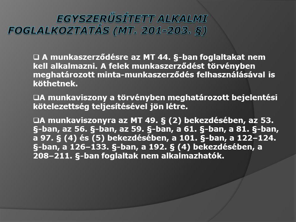  A munkaszerződésre az MT 44.§-ban foglaltakat nem kell alkalmazni.