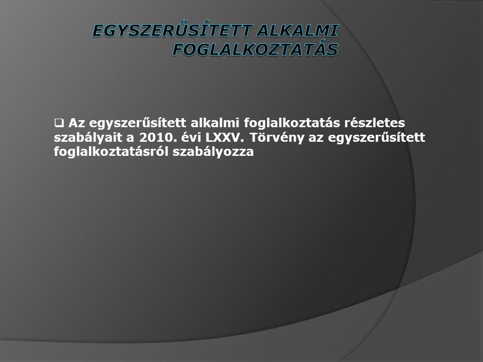  Az egyszerűsített alkalmi foglalkoztatás részletes szabályait a 2010.